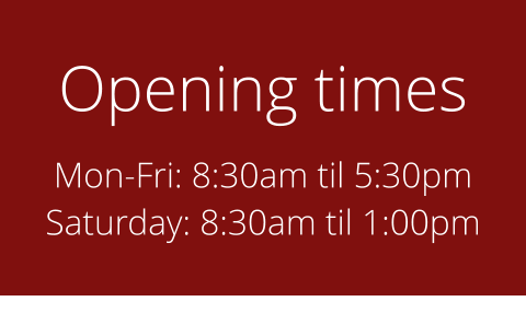 Opening times Mon-Fri: 8:30am til 5:30pm Saturday: 8:30am til 1:00pm