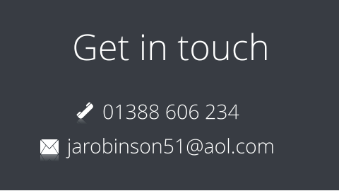 Get in touch 01388 606 234 jarobinson51@aol.com